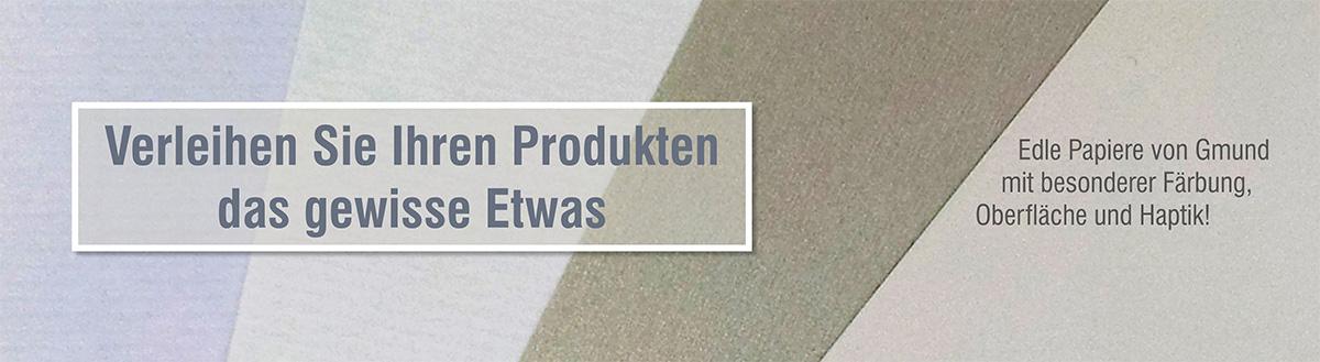 Verleihen Sie Ihren Produkten das gewisse Etwas: Dank unserer edlen Papiere von Gmund mit besonderer Färbung, Oberfläche und Haptik!