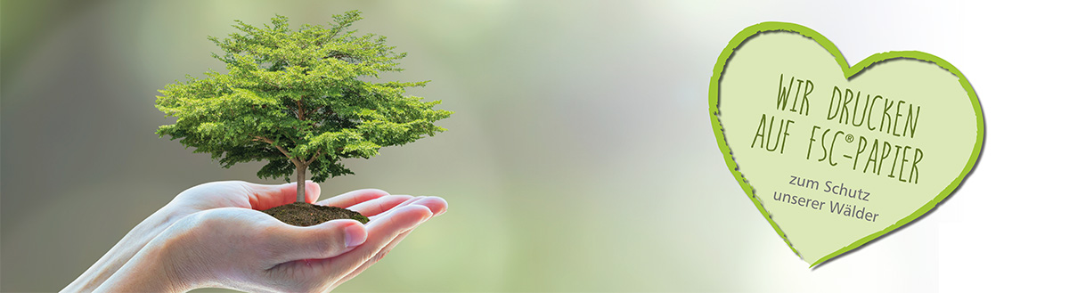 Wir drucken auf FSC®-Papier – zum Schutz unserer Wälder