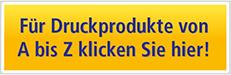 Für Druckprodukte von A bis Z klicken Sie hier!