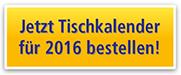 Jetzt Tischkalender für 2016 bestellen!
