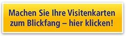 Machen Sie Ihre Visitenkarten zum Blickfang - hier klicken!