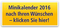 Minikalender 2016 nach Ihren Wünschen - klicken Sie hier!