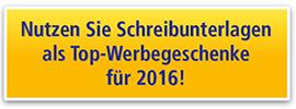 Nutzen Sie Schreibunterlagen als Top-Werbegeschenke für 2016!